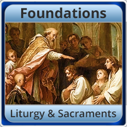 Foundations- Liturgy and Sacraments